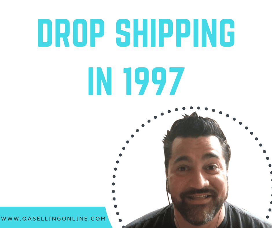 Dropshipping, How Quin Amorim Was Dropshipping in 1997 #120, QA Selling Online Podcast