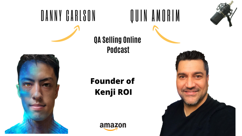 , Danny Carlson – Amazon Seller, Podcaster and Founder of Kenji ROI|E.p #323